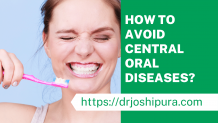 Oral Hygiene - How To Avoid Central Oral Diseases? - Drjoshipura