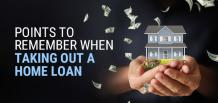 Points to Remember When Taking Out a Home Loan | MORTGAGENOW!