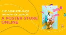 The Complete Guide on How to Launch a Poster Store Online