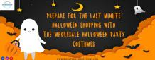 Prepare For The Last Minute Halloween Shopping With The Wholesale Halloween Party Costumes