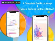 A Complete Guide to Image and Video Caching in React Native | AddWeb Solution