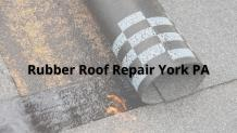 Where to Go to Repair a Rubber Roof in York, PA?
