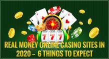 REAL MONEY ONLINE CASINO SITES IN 2020—6 THINGS TO EXPECT