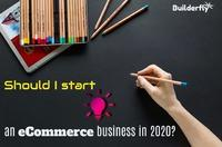 Should I Start An Ecommerce Business In 2020? :: ecommerce