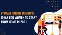8 Small Online Business Ideas for Women to start from Home in 2021
