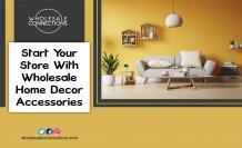Start Your Store With Wholesale Home Decor Accessories