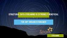 Structural Data Streaming Is Extremely Beneficial For Any Organization