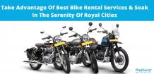Take Advantage Of Best Bike Rental Services & Soak In The Serenity Of Royal Cities - Padharo Blog