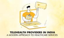 Telehealth Providers in India - A Modern Approach to Healthcare Services