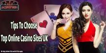 Tips To Choose Top Online Casino Sites UK