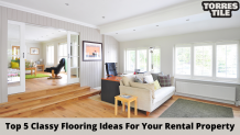 Top 5 Classy Flooring Ideas For Your Rental Property - Torres Tile