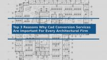 Top 3 Reasons Why Cad Conversion Services Are Important For Every Architectural Firm - Mewara Outsourcing