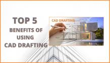 Top 5 Benefits of Using CAD Drafting