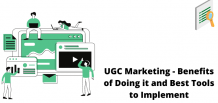 UGC Marketing - Benefits of Doing it and Best Tools to Implement