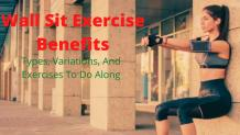 Wall Sit Exercise Benefits,Types,Variations And Exercises To Do Along