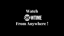 How to Watch Showtime From Anywhere Across the World? - TheSoftPot