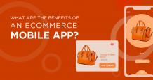 What are the Benefits of an Ecommerce Mobile App?