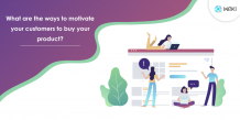 What are the ways to motivate your customers to buy your product?