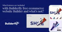 What Features are Included with Builderfly Free Ecommerce Website Builder and What's Not?