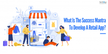 What Is The Success Mantra To Develop A Retail App?
