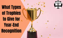 What Types of Trophies to Give for Year-End Recognition!