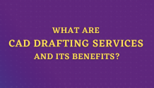 What Are CAD Drafting Services and Its Benefits