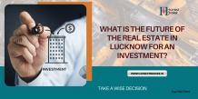 What is the future of real estate in Lucknow for an investment?