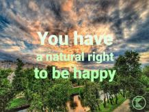 You Have a Natural Right To Be Happy
