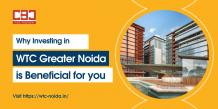 Top 5 Reasons Why Investing in WTC Greater Noida is Beneficial for you - WTC Noida CBD