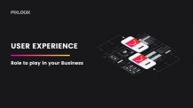 Why User Experience has an impactful role to play in your business