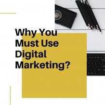Why You Must Use Digital Marketing?