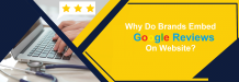 Why Do Brands Embed Google Reviews On Website