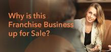 Why is this Franchise Business up for Sale? | Franchise Now