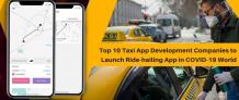 Top 10 Taxi App Development Companies to Launch Your Ride-hailing App in the COVID-19 World - DEV