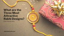 What are the Three Most Attractive Rakhi Designs?