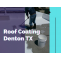 Roof Coating Service and Its Essentially in Denton